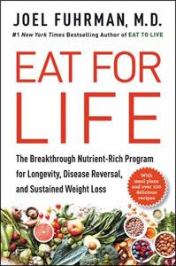 Eat for life, by Joel Fuhrman, M.D.